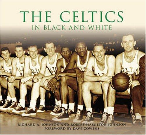 The Celtics in Black and White  (MA)   (Images  of  Sports), Johnson, Richard  A. ; Robert  Hamilton  Johnson; David Cowens (Foreword)