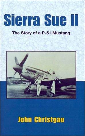 Sierra Sue II: The Story of a P-51 Mustang, Christgau, John