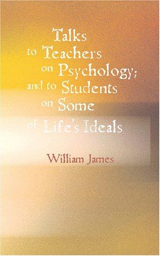 Talks To Teachers On Psychology; And To Students On Some Of Life\'s Ideals