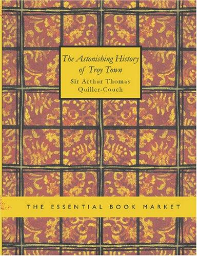 The Astonishing History of Troy Town (Large Print Edition)