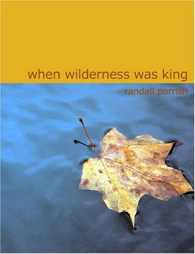 When Wilderness Was King (Large Print Edition)