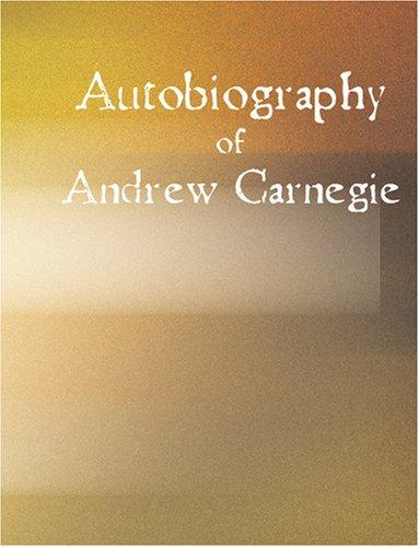 Autobiography of Andrew Carnegie (Large Print Edition)