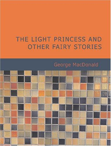 Download The Light Princess and Other Fairy Stories (Large Print Edition)