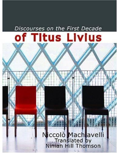 Discourses on the First Decade of Titus Livius (Large Print Edition)
