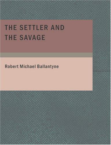The Settler and the Savage (Large Print Edition)