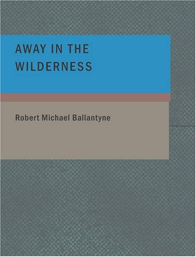 Away in the Wilderness (Large Print Edition)