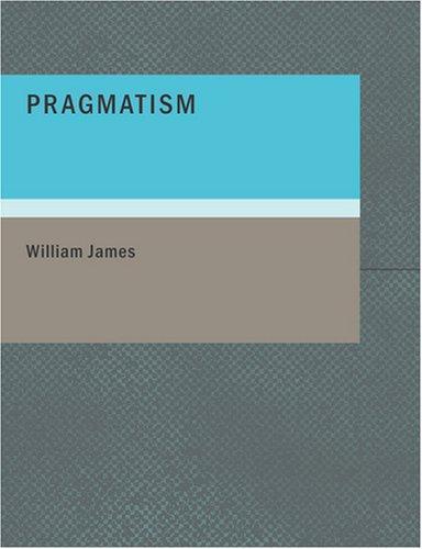 Pragmatism (Large Print Edition)