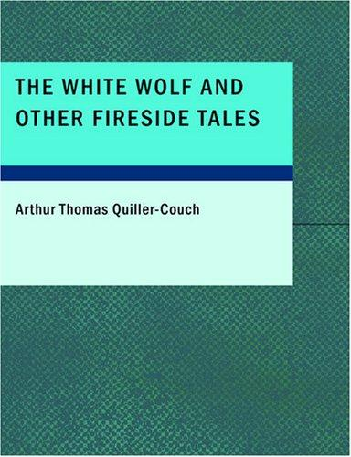 The White Wolf and Other Fireside Tales (Large Print Edition)