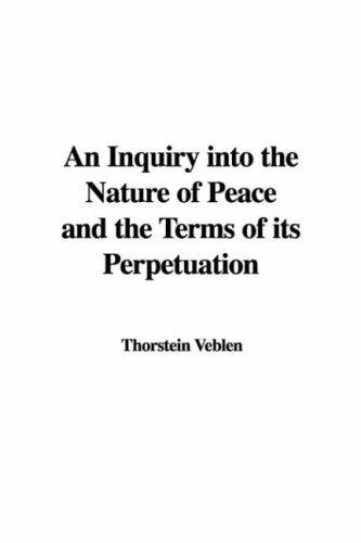 Download An Inquiry into the Nature of Peace and the Terms of its Perpetuation