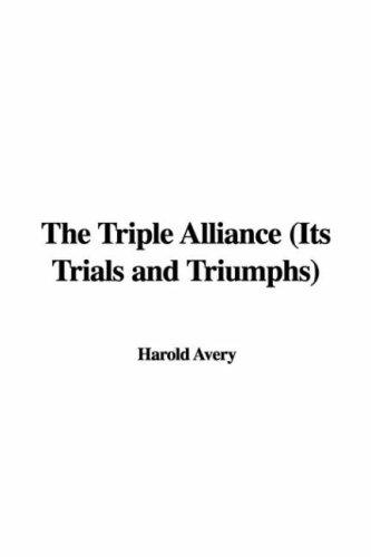 Download The Triple Alliance (Its Trials and Triumphs)