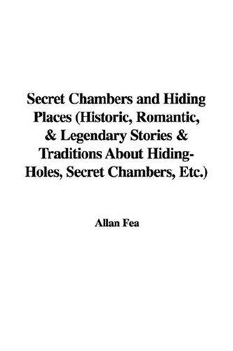 Download Secret Chambers and Hiding Places (Historic, Romantic, & Legendary Stories & Traditions About Hiding-Holes, Secret Chambers, Etc.)