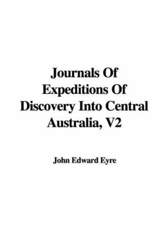 Download Journals Of Expeditions Of Discovery Into Central Australia, V2