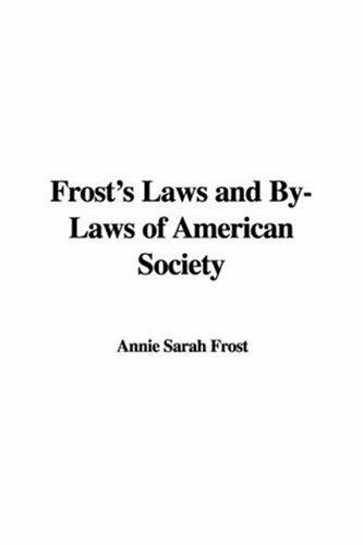 Frost's Laws and By-Laws of American Society