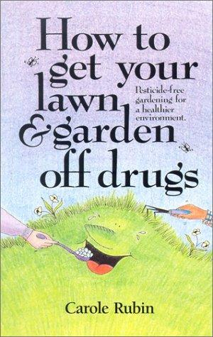 Download How to Get Your Lawn and Garden Off Drugs