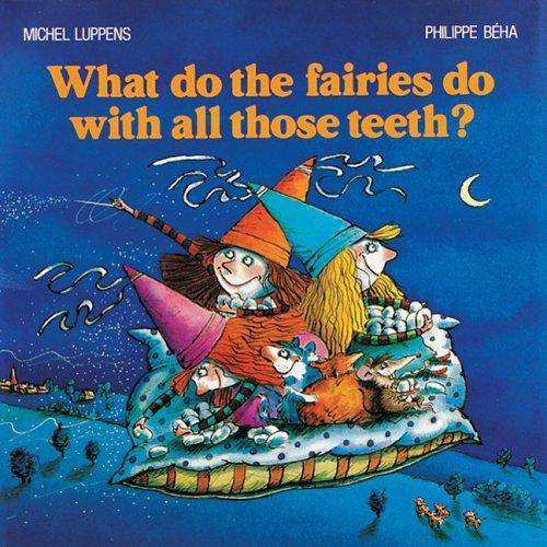 Download What Do the Fairies Do With All Those Teeth?
