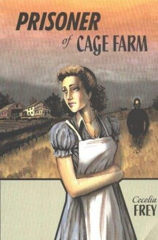 The prisoner of Cage Farm by Cecelia Frey