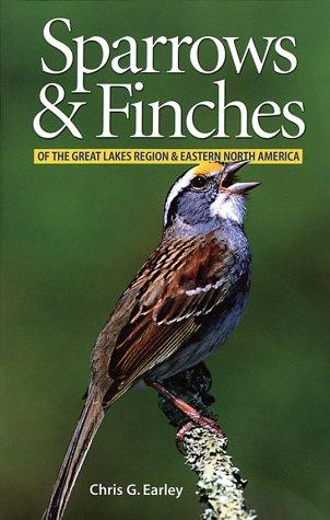 Sparrows & finches of the Great Lakes Region & eastern North America by Chris G. Earley