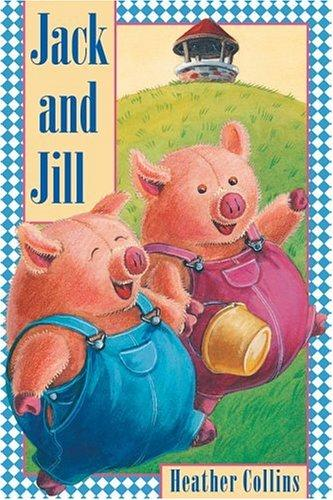 Jack and Jill (Traditional Nursery Rhymes) by Heather Collins