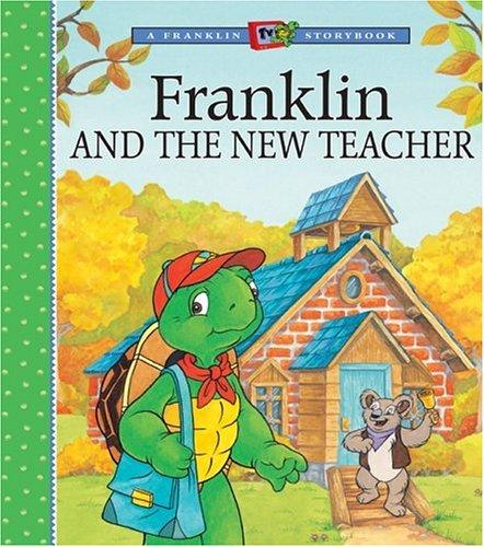 Franklin and the New Teacher (A Franklin TV Storybook) by Paulette Bourgeois