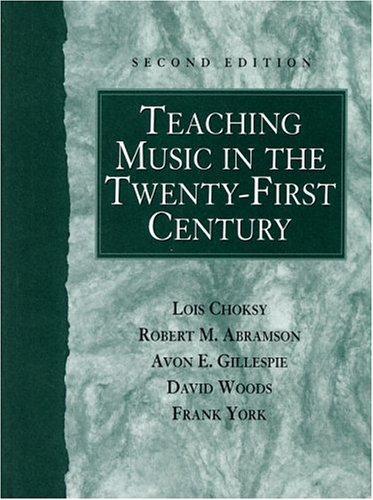 Teaching Music in the Twenty-First Century (2nd Edition), Choksy, Lois; Abramson, Robert M.; Gillespie, Avon E.; Woods, David; York, Frank