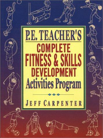 Download P.E. Teacher's Complete Fitness and Skills Development Activities Program