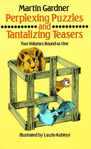 Perplexing puzzles and tantalizing teasers by Martin Gardner