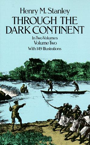Through the Dark Continent, or, The sources of the Nile around the Great Lakes of equatorial Africa and down the Livingstone River to the Atlantic Ocean