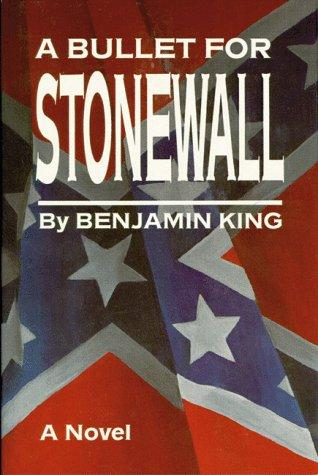 A bullet for Stonewall by Benjamin King