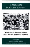 A Modern Form of Slavery: Trafficking of Burmese Women and Girls into Brothels in Thailand, Project, Women'S Rights (Human Rights Watch); Asia Watch Committee (U. S.); Thomas, Dorothy Q. (Editor); Jones, Sidney (Editor)