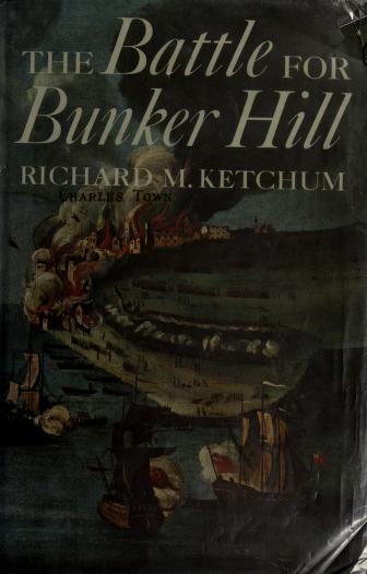 The battle for Bunker Hill by Richard M. Ketchum