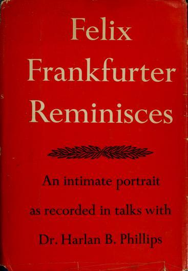 Felix Frankfurter reminisces by Felix Frankfurter