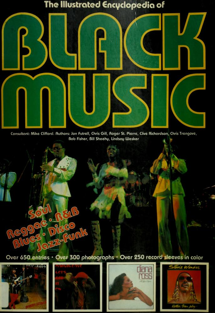 The Illustrated encyclopedia of Black music by consultant, Mike Clifford ; authors, Jon Futrell ... [et al. ; editor, Ray Bonds].