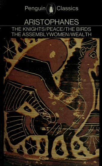 Cover of: The  knights ; Peace ; Wealth ; The birds ; The assemblywomen | Aristophanes