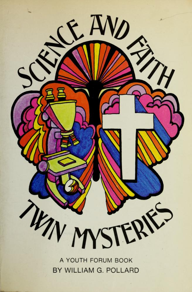 Science and faith: twin mysteries by William Grosvenor Pollard