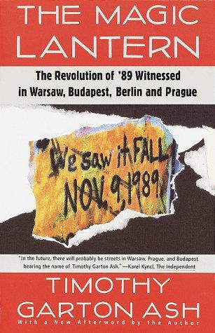 Image 0 of The Magic Lantern: The Revolution of '89 Witnessed in Warsaw, Budapest, Berlin,