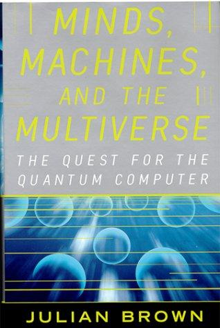 Minds, machines, and the multiverse by Brown, J. R.