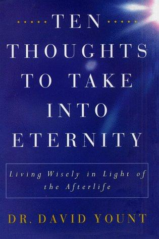 Ten thoughts to take into eternity by David Yount