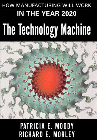 The technology machine by Patricia E. Moody, Richard E. Morley