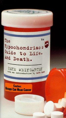 The hypochondriac's guide to life and death by Gene Weingarten