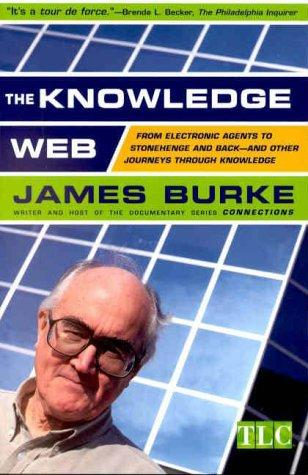 The Knowledge Web  by James Burke