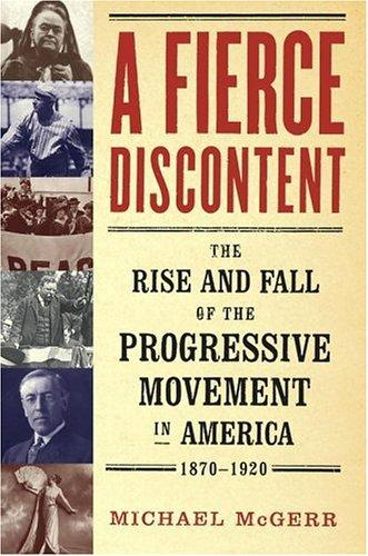 Image 0 of A Fierce Discontent : The Rise and Fall of the Progressive Movement in America,