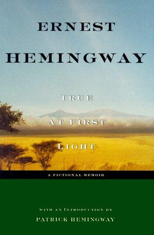 True at first light by Ernest Hemingway