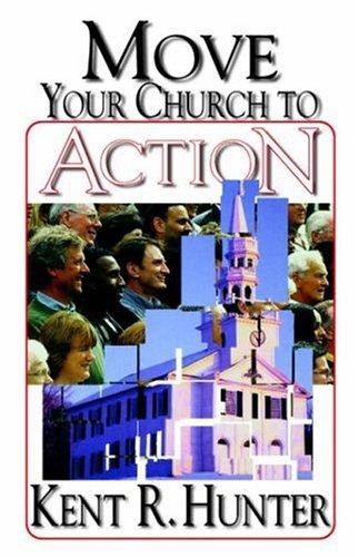 Move Your Church to Action by Kent, R. Hunter