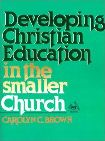 Developing Christian education in the smaller church by Carolyn C. Brown