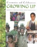 Growing Up (Ceremonies and Celebrations (Raintree Steck-Vaughn Publishers).) by