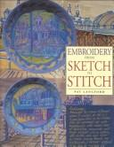 Embroidery from Sketch to Stitch by Pat Langford