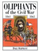 Oliphants of the Civil War, 1861-1865 by Dale Oliphant