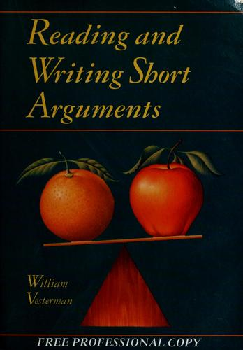 Reading and writing short arguments by compiled by] William Vesterman.