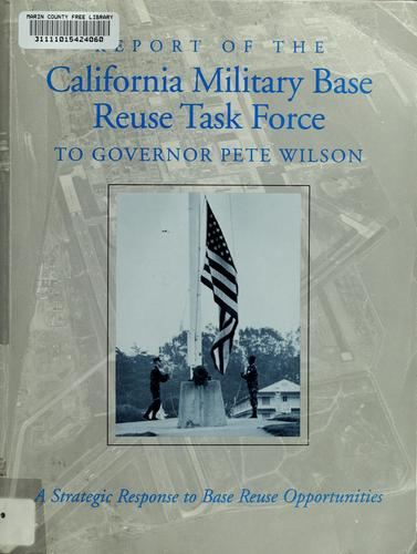 Report of the California Military Base Reuse Task Force to Governor Pete Wilson by California Military Base Reuse Task Force., California Military Base Reuse Task Force