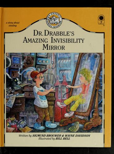 Dr. Drabble's Amazing Invisibility Mirror by Sigmund Brouwer